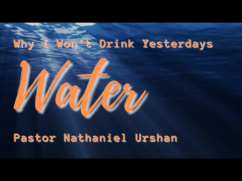 """Why I Won't Drink Yesterdays Water"" – Pastor Nathaniel Urshan"