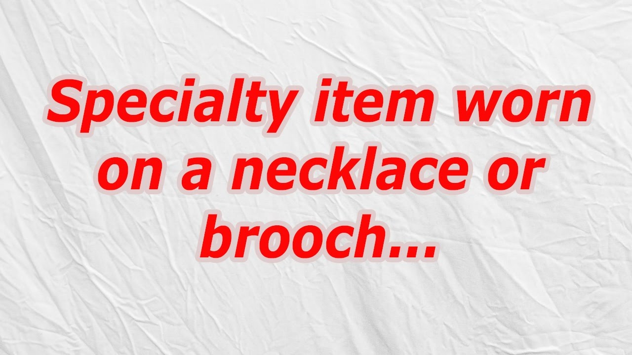 Specialty item worn on a necklace or brooch (CodyCross Crossword ...