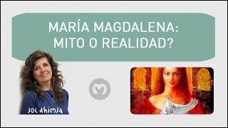 MARIA MAGDALENA ¿MITO O REALIDAD?