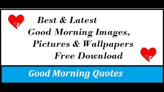 Good morning whatsapp images, greetings, quotes, sms and many more.