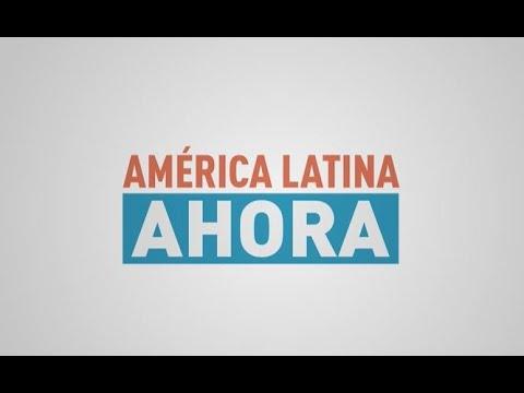 América Latina Ahora - Episodio 8