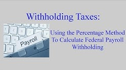 Withholding Taxes:  How to Calculate Payroll Withholding Tax Using the Percentage Method