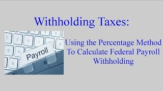 How to Calculate Payroll Withholding Tax Using the Percentage Method
