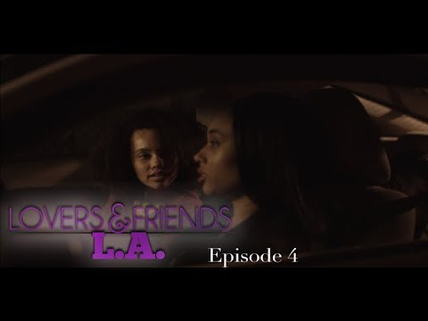 Lovers and Friends L.A Episode 4 (Roxy and Veronica)