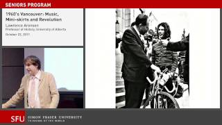 1960s Vancouver: Music, Mini-Skirts, and Revolution - Seniors Forum, SFU Continuing Studies