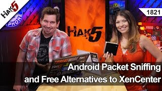 Android Packet Sniffing and Free Alternatives to XenCenter - Hak5 1821