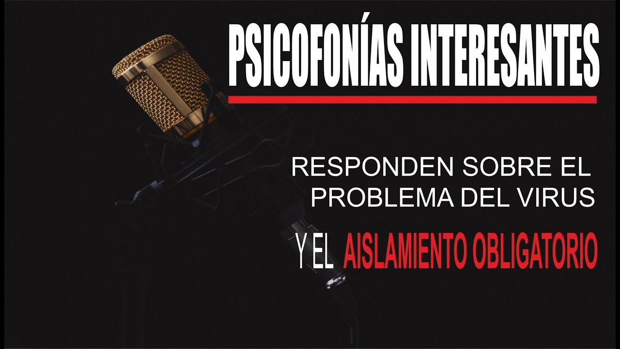 PSICOFONÍAS INTERESANTES  UNA VOZ OPINA SOBRE  EL AISLAMIENTO OBLIGATORIO