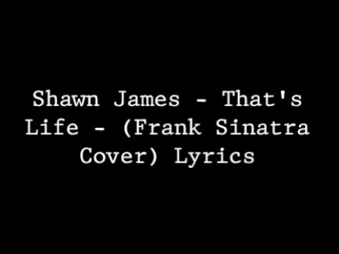 Shawn James  - That's Life  Frank Sinatra Cover Lyrics