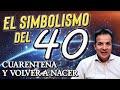 El Simbolismo del 40 - Cuarentena y el Volver a Nacer