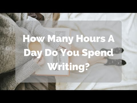 How Many Hours a Day Do You Spend Writing?