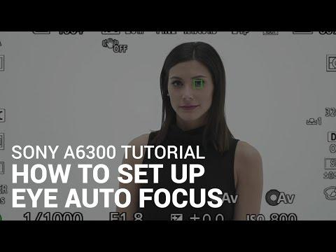 Sony a6300 Tutorial: How To Use Eye Auto Focus