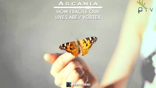 Ascania - How Fragile Our Lives Are (Original Mix)