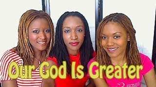 """Our God Is Greater"" by ""Chris Tomlin"" Cover Song ""Sisters S..."