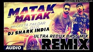 MATAK MATAK -GEETA ZAILDAR (ULTRA REDUN 2.0 BASS MIX)DJ SHARK INDIA