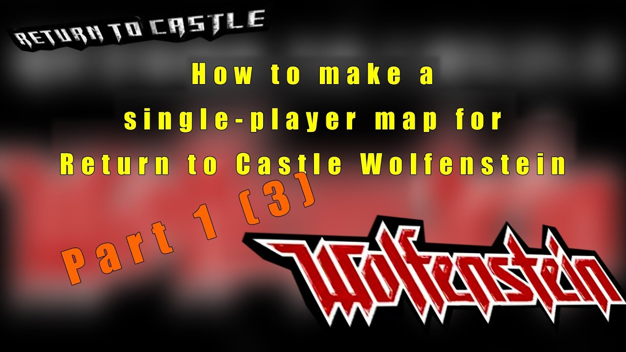 How to make a single-player map for Return to Castle Wolfenstein Part 1