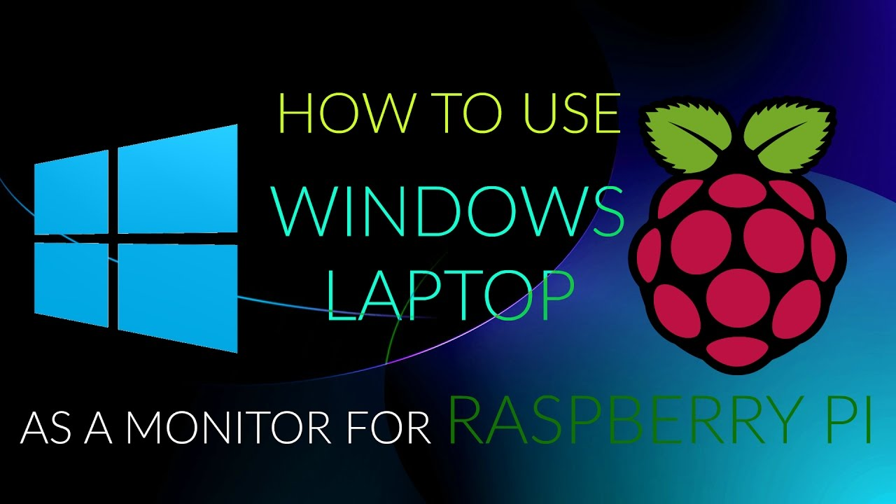 How to Use Windows Laptop As Monitor for Raspberry Pi: 6 Steps (with