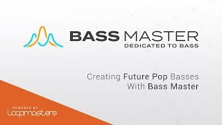 Bass Master by Loopmasters | Creating Future Pop Basses Tutorial