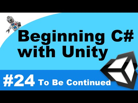Beginning C# with Unity - Part 24 - To Be Continued