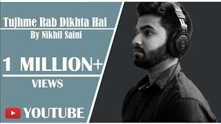 Tujh Mein Rab Dikhta Hai cover by Nikhil Saini