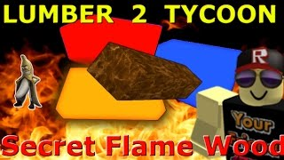 Secret Flame Wood : Lumber Tycoon 2 | RoBlox ( What can we do with it )
