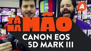 Testamos a CANON EOS 5D Mark III | TÁ NA MÃO