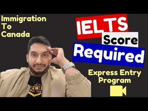 What Is The Required IELTS Score For Canada Immigration | Express Entry