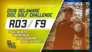 2018 Delaware Disc Golf Challenge | Final RD, F9 | McBeth, Paju, Ulibarri, Wysocki