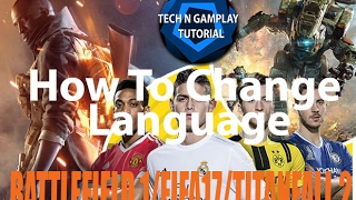 How To Change Language OF Games Battlefield 1/FIFA17/Titanfall 2