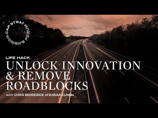 A Life Hack To Unlock Innovation & Remove Roadblocks