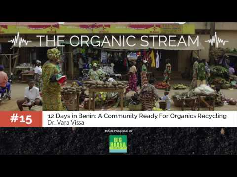 The Organic Stream #15: 12 Days in Benin: A Community Ready for Organics Recycling