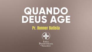 Culto de Adoração | Quando Deus age | Pr. Ronner