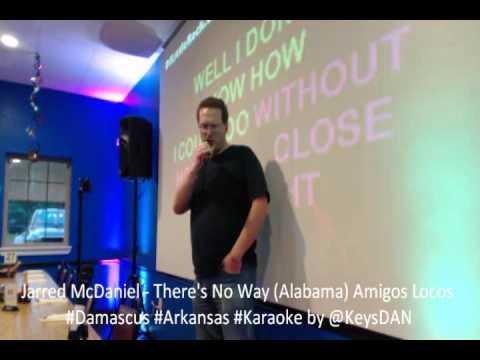 Jarred McDaniel   There's No Way Alabama Amigos Locos #Damascus #Arkansas #Karaoke by @KeysDAN