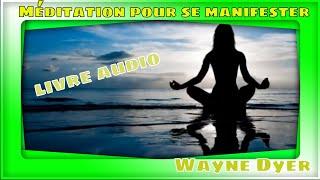 Méditation Pour Se Manifester Par Wayne Dyer Livre Audio Complet