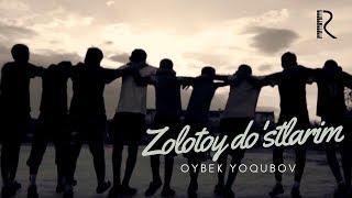 Oybek Yoqubov - Zolotoy do'stlarim | Ойбек Ёкубов - Золотой дустларим