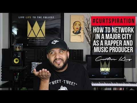 How To Network In A MAJOR CITY As A Rapper and Music Producer Curtspiration