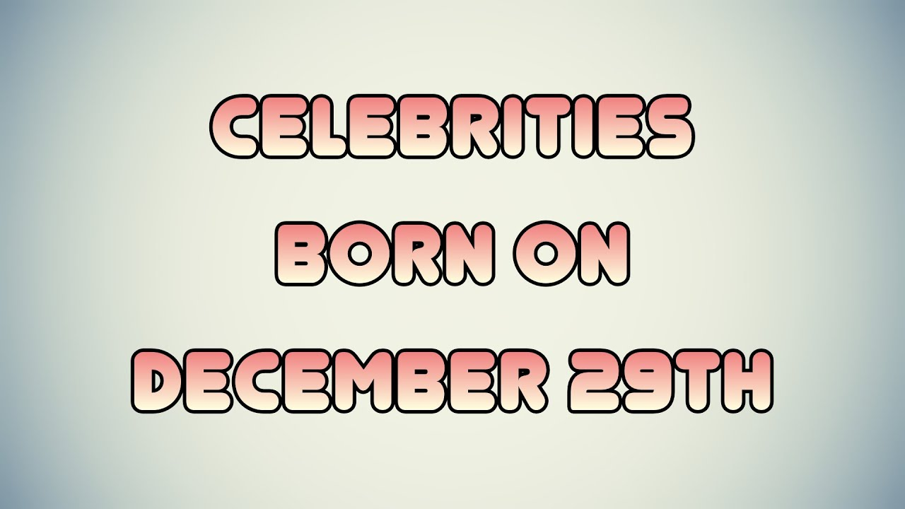 December 29 Birthdays | Famous Birthdays