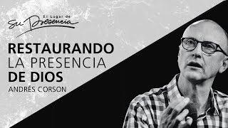 Restaurando la presencia de Dios - Andrés Corson - 21 Octubre 2012