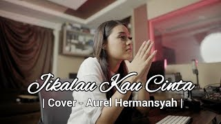 Download JUDIKA - JIKALAU KAU CINTA (AUREL HERMANSYAH COVER)