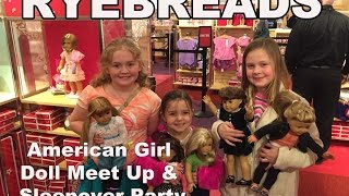 Ryebreads: American Girl Doll Meet Up & Sleepover Party