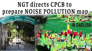 Issue of Noise Pollution in India, NGT orders CPCB to make Noise Pollution Map, Current Affairs 2019