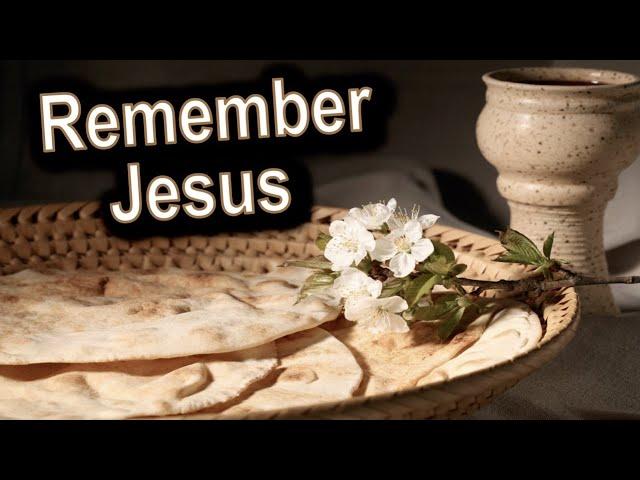 Remember Jesus - 1 Corinthians 11:17-34    Communion Service, July 2nd, 2020
