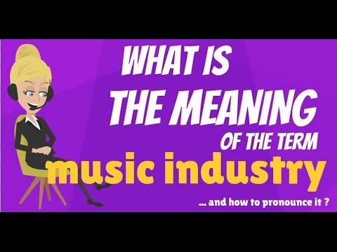 What is MUSIC INDUSTRY? What does MUSIC INDUSTRY mean? MUSIC INDUSTRY meaning