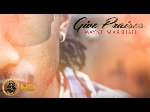 Wayne Marshall - Give Praise [Give Praises Riddim] January 2016