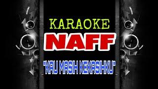Naff - Kau Masih Kekasihku (Karaoke Tanpa Vokal)