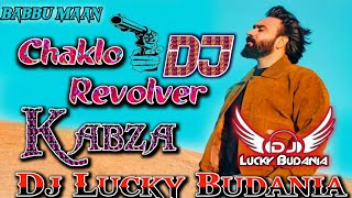 Chaklo Revolver    Kabza    Babbu Maan    Dj Dance Remix Ft. Dj Lucky Budania