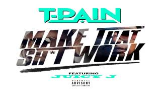 T-Pain - Make That Shit Work (Feat. Juicy J)