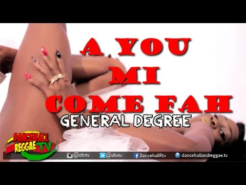 General Degree - A You Mi Come Fah [Official Music Video] ▶Dancehall 2016