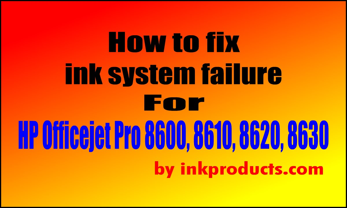 How To Fix Inksystem Failure For Hp 8600 8610 8620 8