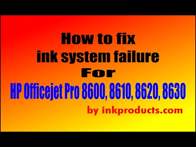 HP Office jet Pro 8600 Ink System failure Solution – My