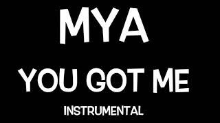 MYA- YOU GOT ME {INSTRUMENTAL}